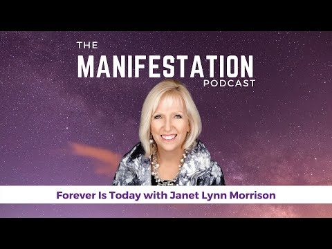 Episode 88: Forever Is Today with Janet Lynn Morrison | The Manifestation Podcast